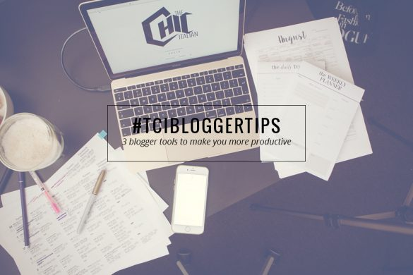 3 BLOGGER TOOLS TO MAKE YOU MORE PRODUCTIVE | THECHICITALIAN | Part two of blogger tools I use to be more productive and organized