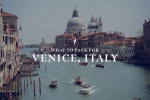 ITALY PACKING LIST: WHAT TO PACK FOR VENICE | THE CHIC ITALIAN | My packing list with what to wear in Venice in spring